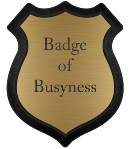 Badge of Busyness